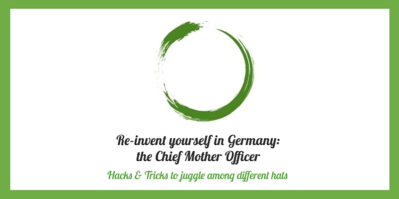 Re-invent yourself in Germany #5 the Chief Mother Officer